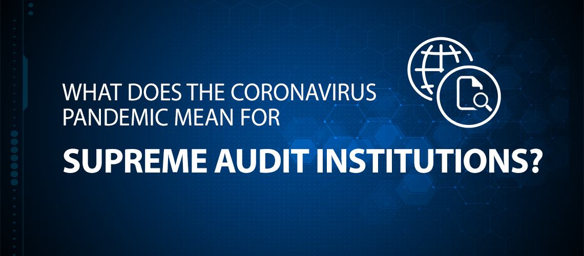 What Does The Coronavirus Pandemic Means For Supreme Audit Institutions