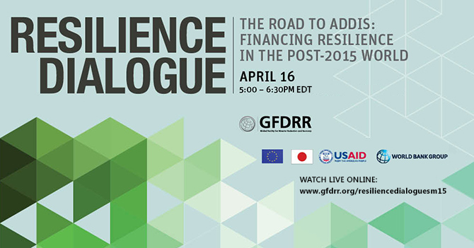 Resilience Dialogue - watch online April 16, www.gfdrr.org